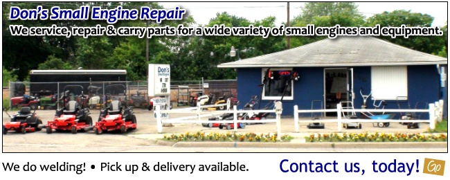 Don's Small Engine Repair in Plymouth, MI. We service, repair and carry part for a wide variety of brands, motors and engines. We do welding! Pick-up and delivery available. Contact us, today!
